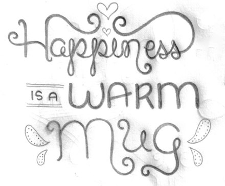 """Happiness is a warm mug"" lettering sketch by Janna Barrett"