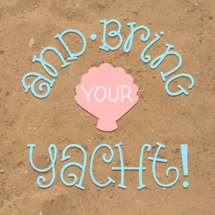 """And bring your yacht!"" lettering by Janna Barrett"