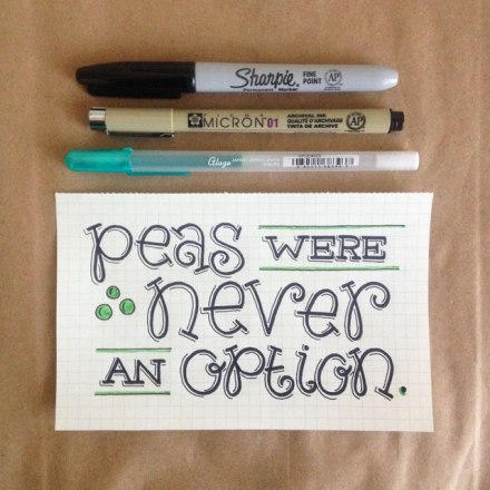 """Peas were never an option"" lettering by Janna Barrett"